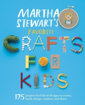 175 Projects for Kids of All Ages from the Editors of Martha Stewart Living