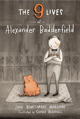 Cover art for The Nine Lives of Alexander Baddenfield by John Bemelmans Marciano with illustrations by Sophie Blackall