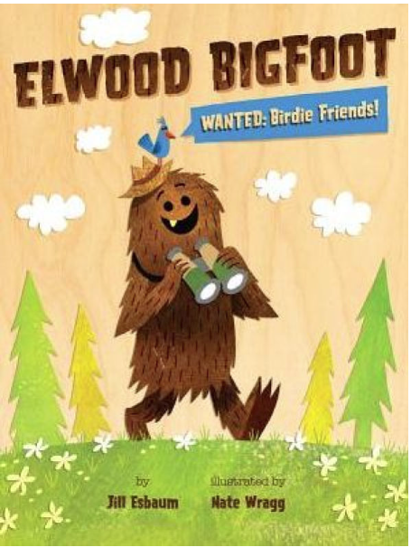 Elwood Bigfoot: Wanted Birdie Friends! by Jill Esbaum