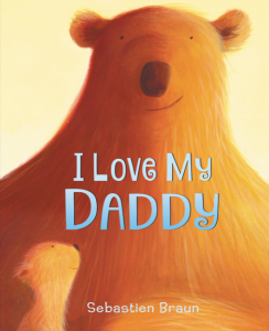 Cover image of bear for I Love My Daddy by Sebastien Braun