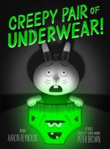 cvr image Creepy Pair of Underwear! by Aaron Reynolds Art by Peter Brown