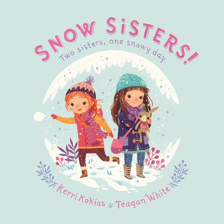 Cover image from SNOW SISTERS! Written by Kerri Kokias with art by Teagan White