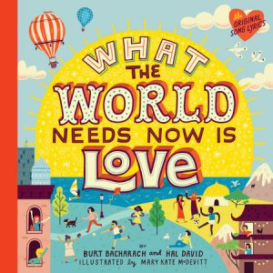 Cover image What The World Needs Now is Love