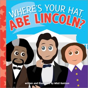 Cover image of Clara Barton, Abe Lincoln, Frederick Douglass from Where's Your Hat Abe Lincoln?