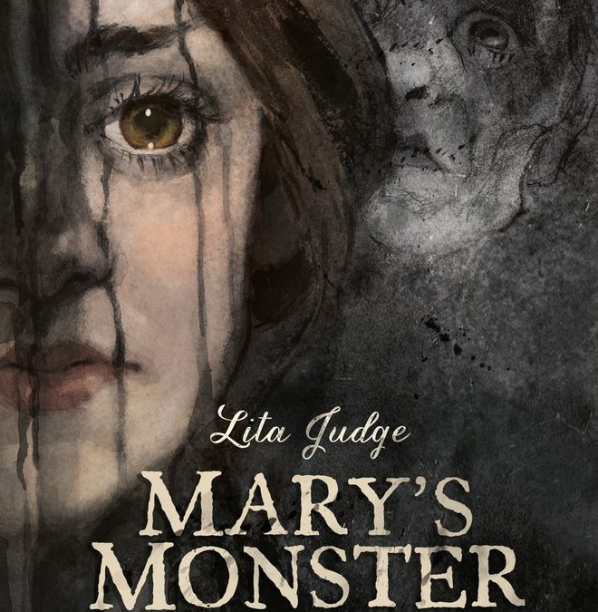 Mary's Monster: Love, Madness, and How Mary Shelley Created Frankenstein by Lita Judge