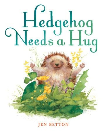 Hedgehog Needs a Hug cover art by Jen Betton