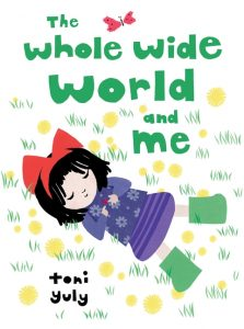 book cover illustration from The Whole Wide World and Me by Toni Yuly
