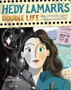 cover art by Katy Wu from Hedy Lamarr's Double Life by Laurie Wallmark